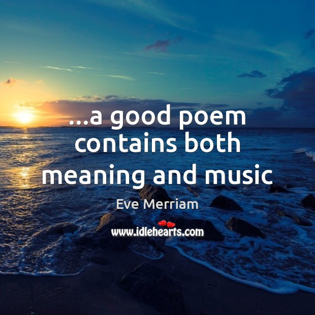 …a good poem contains both meaning and music Image