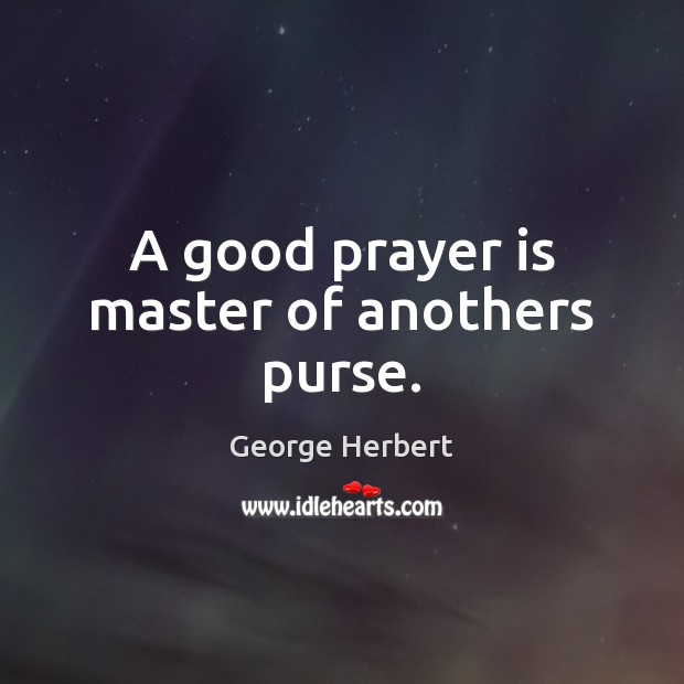 Image, A good prayer is master of anothers purse.