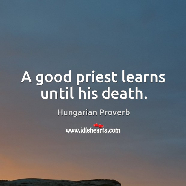 A good priest learns until his death. Image