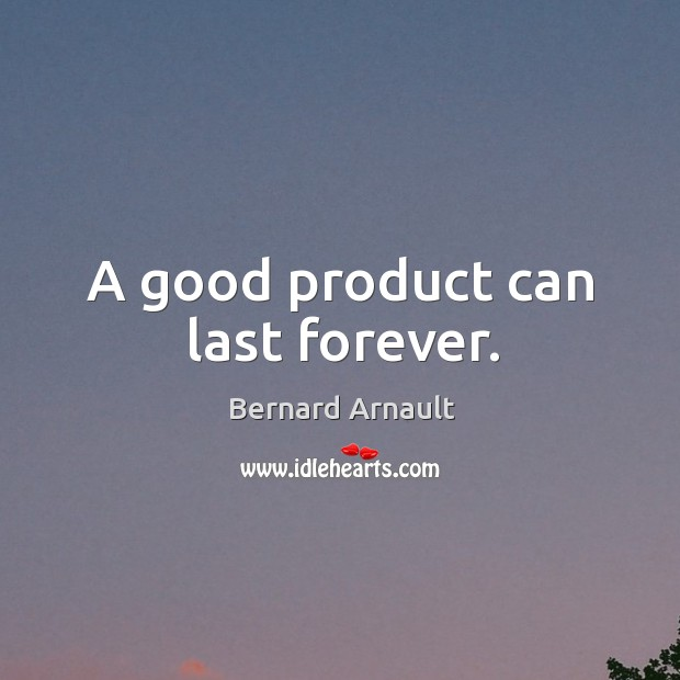 A good product can last forever. Image
