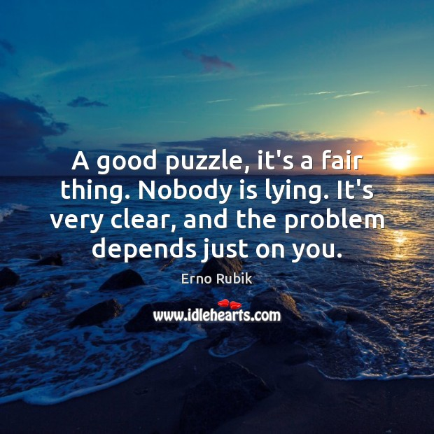 A good puzzle, it's a fair thing. Nobody is lying. It's very Erno Rubik Picture Quote