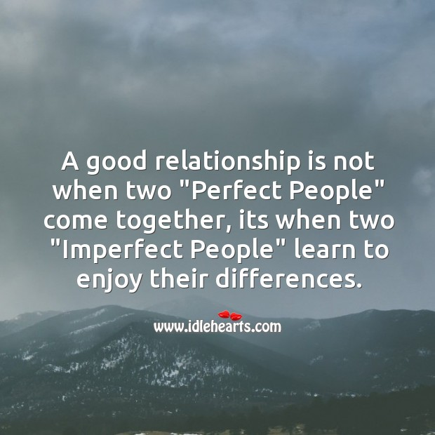 "Image, A good relationship is when two ""imperfect people"" learn to enjoy their differences."