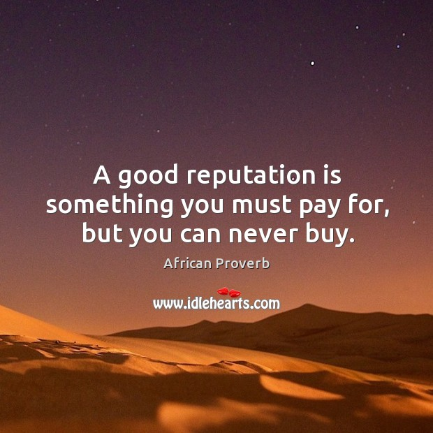 Image, A good reputation is something you must pay for, but you can never buy.