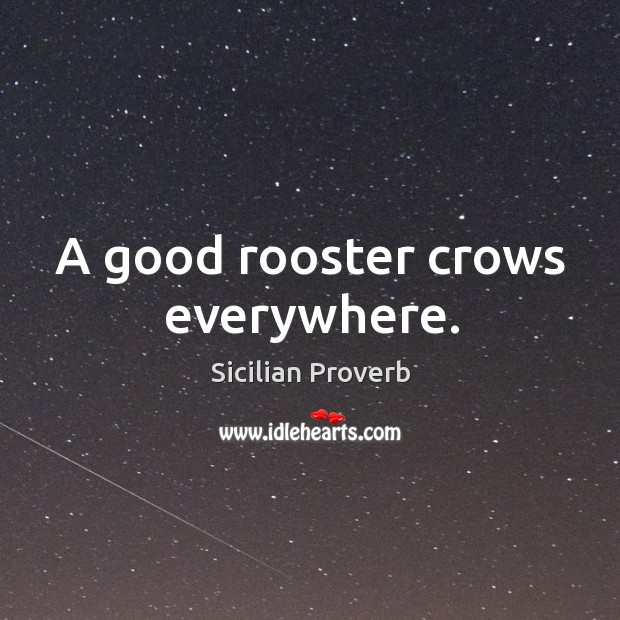 A good rooster crows everywhere. Image