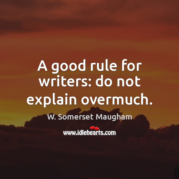 A good rule for writers: do not explain overmuch. Image