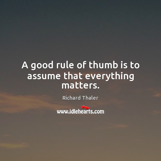 Image, A good rule of thumb is to assume that everything matters.