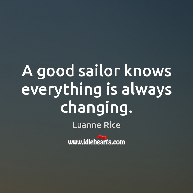 A good sailor knows everything is always changing. Image