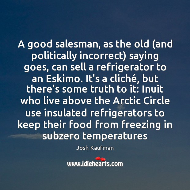 A good salesman, as the old (and politically incorrect) saying goes, can Image