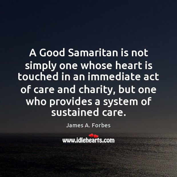 A Good Samaritan is not simply one whose heart is touched in Image