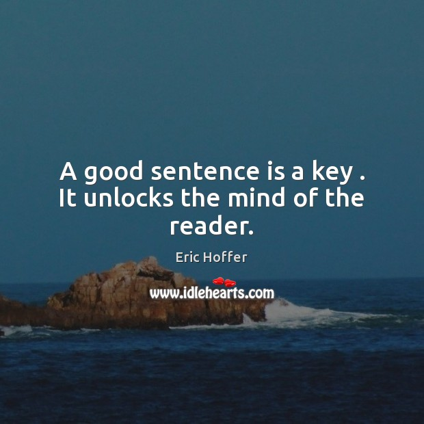 Image, A good sentence is a key . It unlocks the mind of the reader.