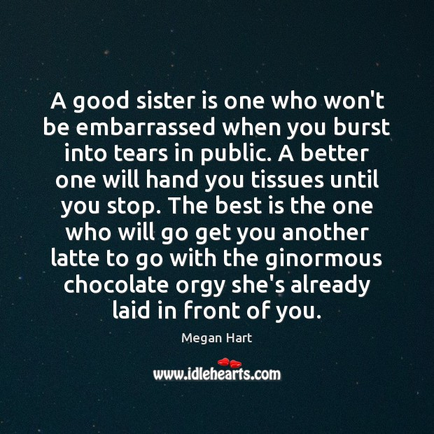 A good sister is one who won't be embarrassed when you burst Sister Quotes Image