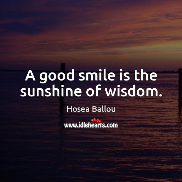 A good smile is the sunshine of wisdom. Smile Quotes Image