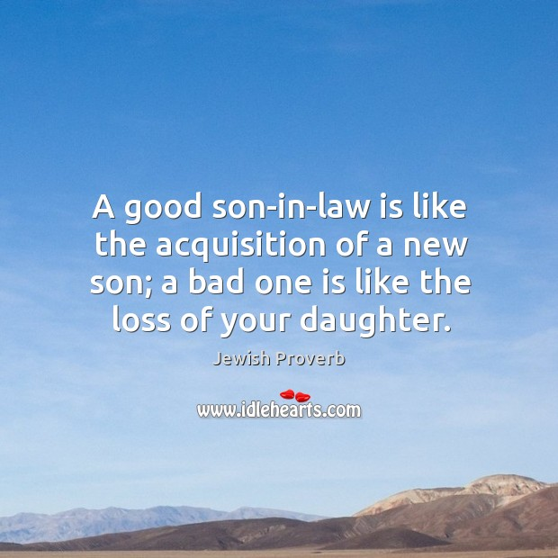 A good son-in-law is like the acquisition of a new son. Jewish Proverbs Image
