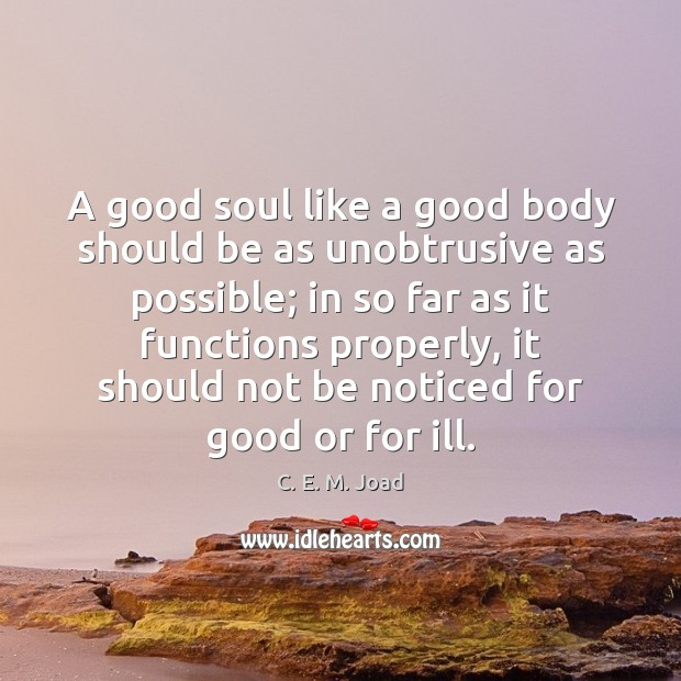 Image, A good soul like a good body should be as unobtrusive as