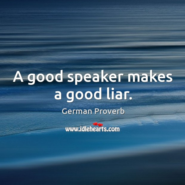 Image, A good speaker makes a good liar.