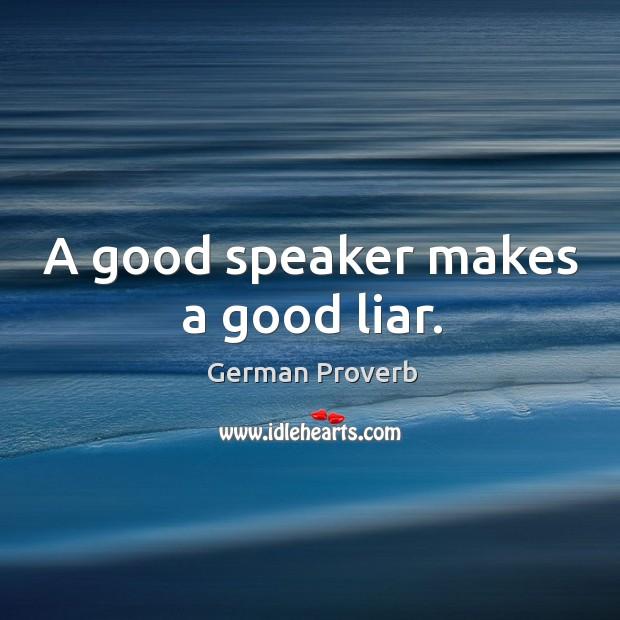 A good speaker makes a good liar. German Proverbs Image