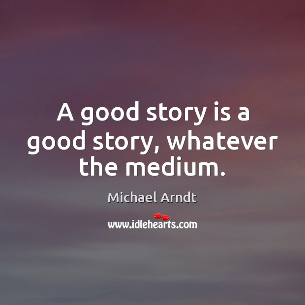 A good story is a good story, whatever the medium. Image