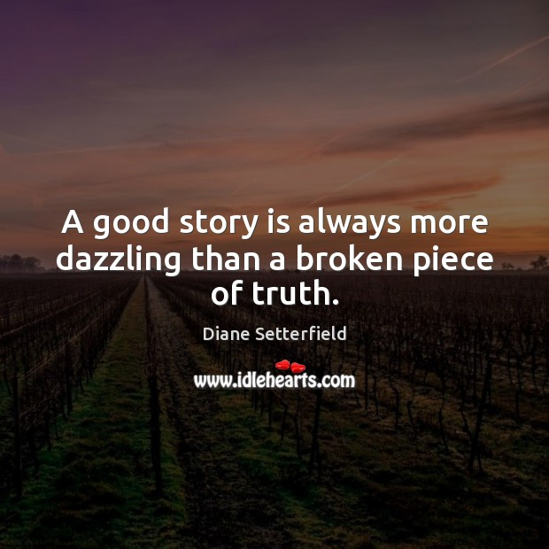 A good story is always more dazzling than a broken piece of truth. Image