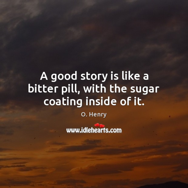 Image, A good story is like a bitter pill, with the sugar coating inside of it.