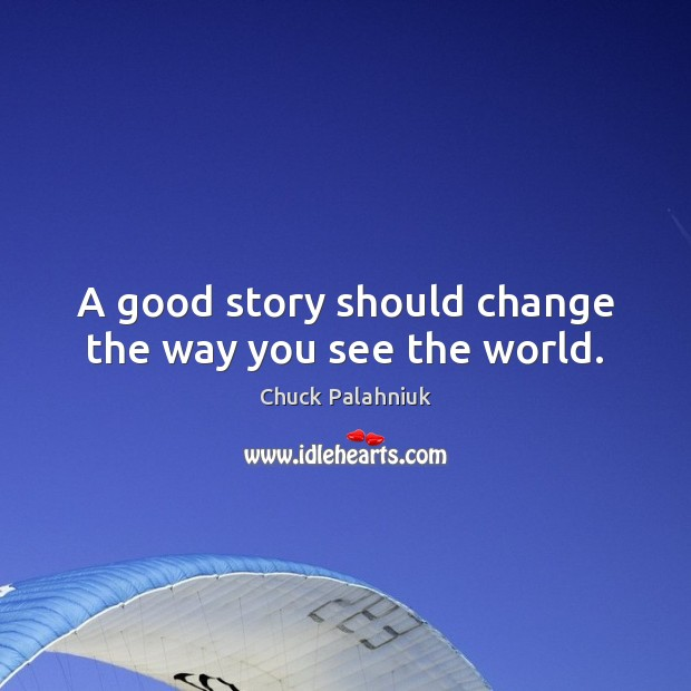 A good story should change the way you see the world. Image