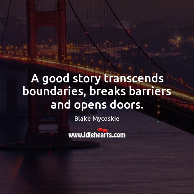 A good story transcends boundaries, breaks barriers and opens doors. Image