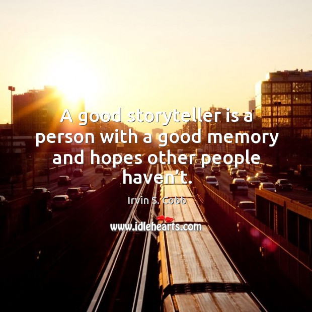 Image, A good storyteller is a person with a good memory and hopes other people haven't.