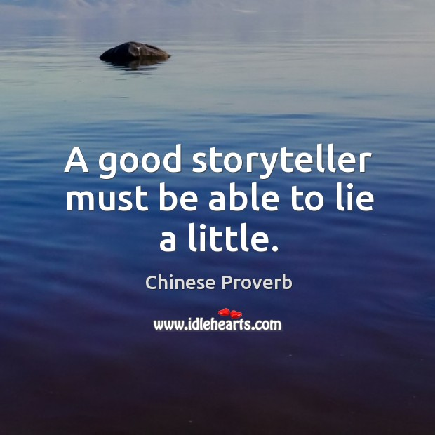Image, A good storyteller must be able to lie a little.
