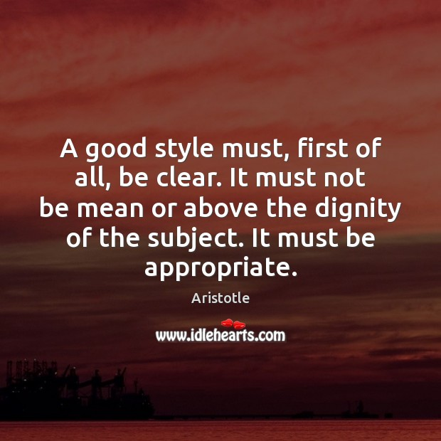 A good style must, first of all, be clear. It must not Image