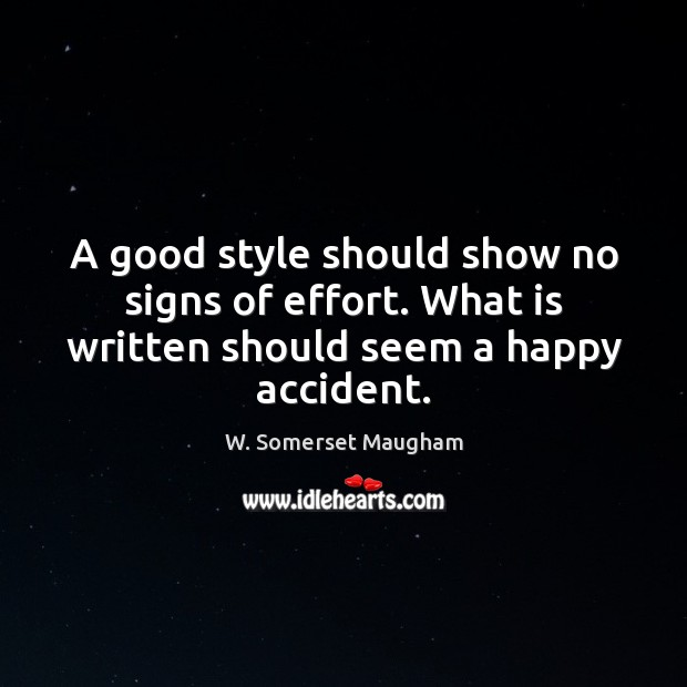 A good style should show no signs of effort. What is written should seem a happy accident. Image