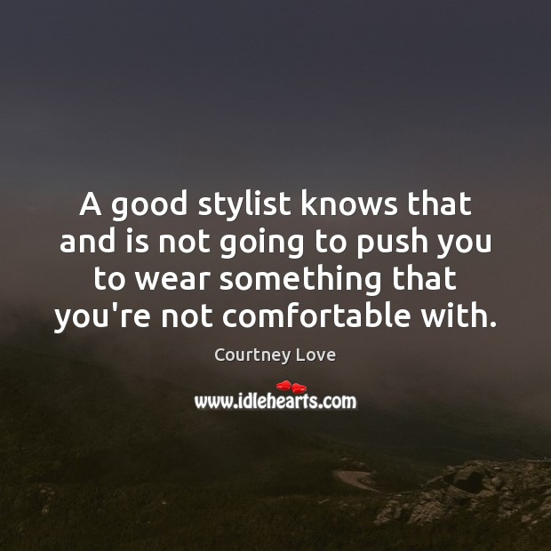 A good stylist knows that and is not going to push you Image