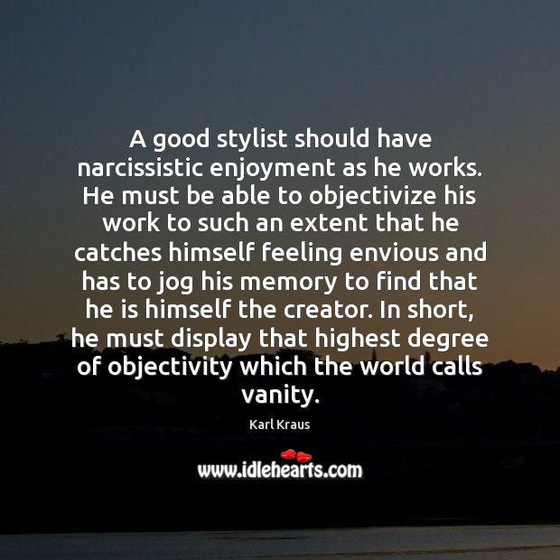 Image, A good stylist should have narcissistic enjoyment as he works. He must