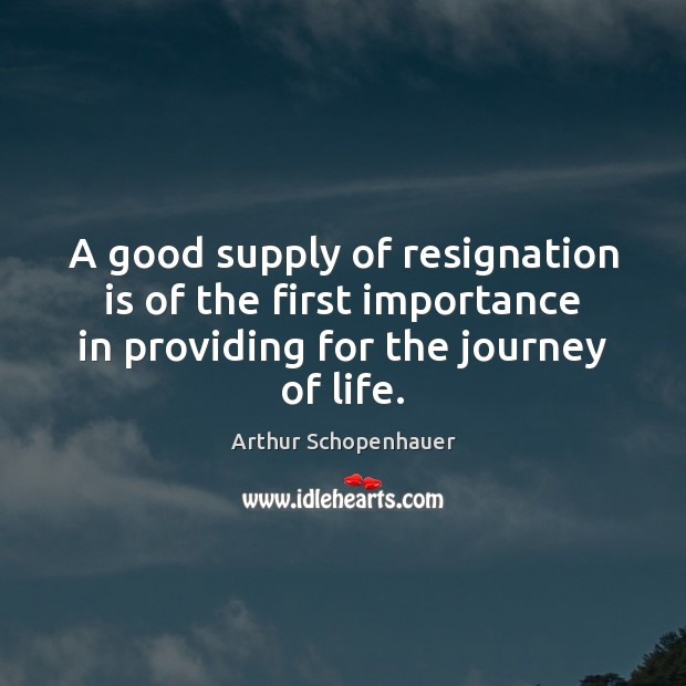 A good supply of resignation is of the first importance in providing Journey Quotes Image