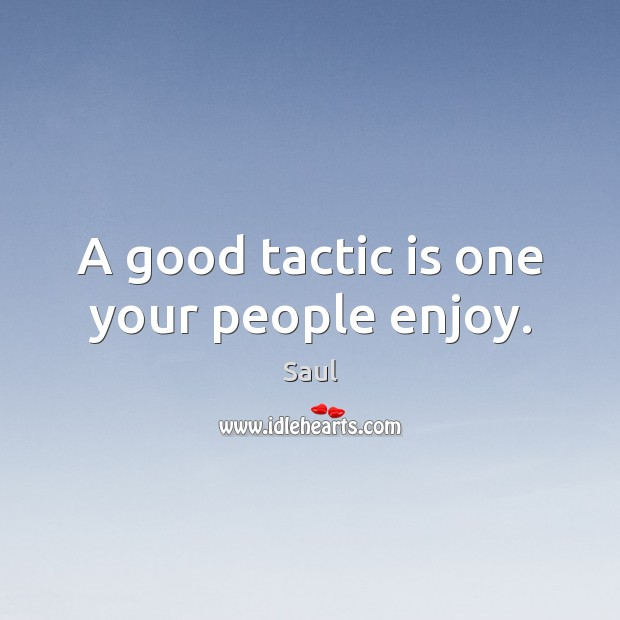 A good tactic is one your people enjoy. Image