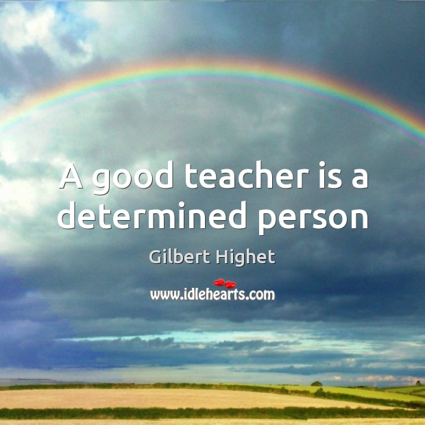 A good teacher is a determined person Teacher Quotes Image