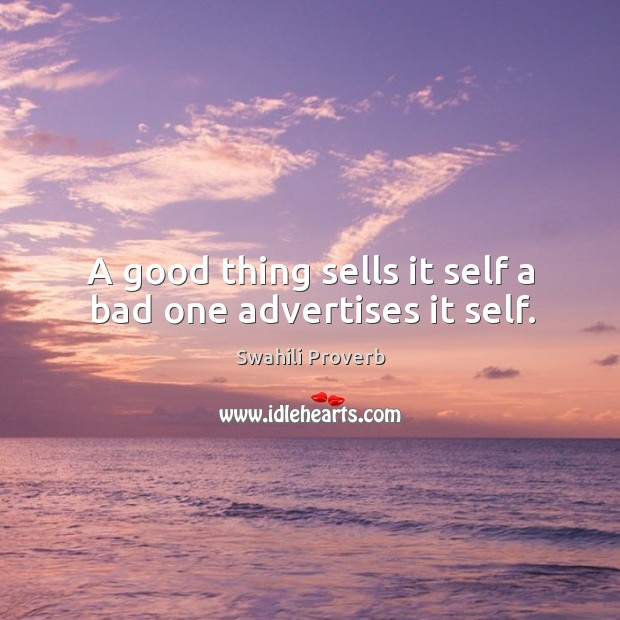 Image, A good thing sells it self a bad one advertises it self.