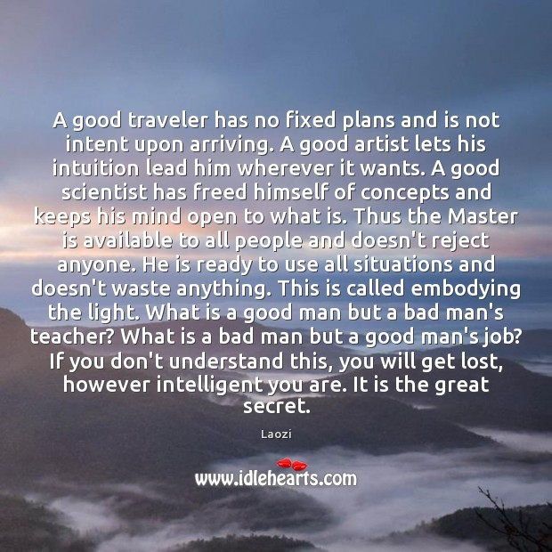 A good traveler has no fixed plans and is not intent upon Laozi Picture Quote