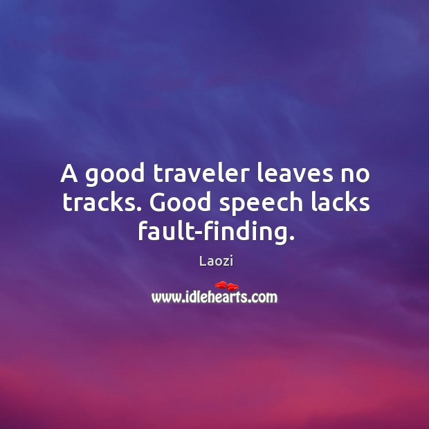 Image, A good traveler leaves no tracks. Good speech lacks fault-finding.