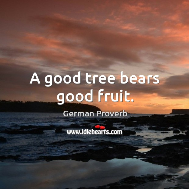 Image, A good tree bears good fruit.