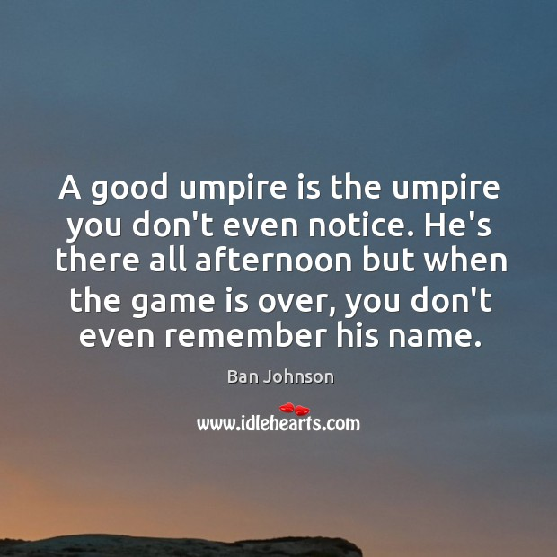 Image, A good umpire is the umpire you don't even notice. He's there