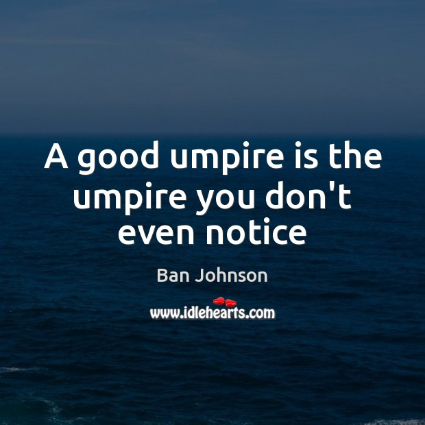 Image, A good umpire is the umpire you don't even notice