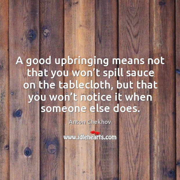 Image, A good upbringing means not that you won't spill sauce on the tablecloth