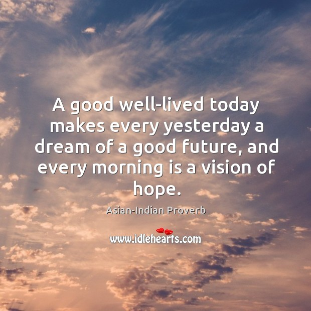 A good well-lived today makes every yesterday a dream of a good future Asian-Indian Proverbs Image