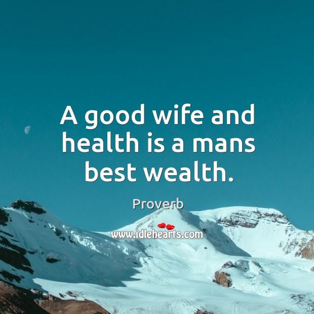 A good wife and health is a mans best wealth. Image