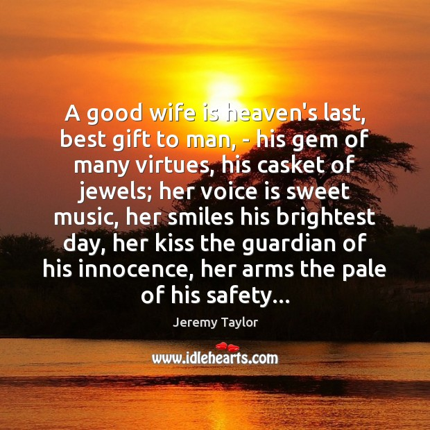 A good wife is heaven's last, best gift to man, – his Jeremy Taylor Picture Quote