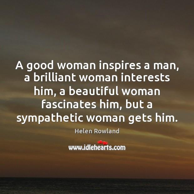 A good woman inspires a man, a brilliant woman interests him, a Women Quotes Image