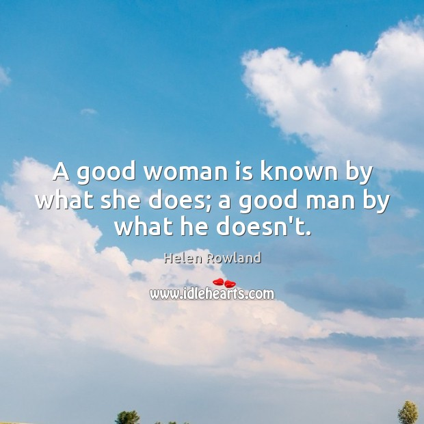 A good woman is known by what she does; a good man by what he doesn't. Image