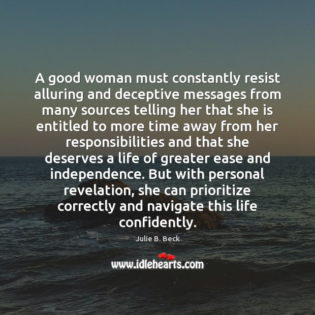 A good woman must constantly resist alluring and deceptive messages from many Women Quotes Image
