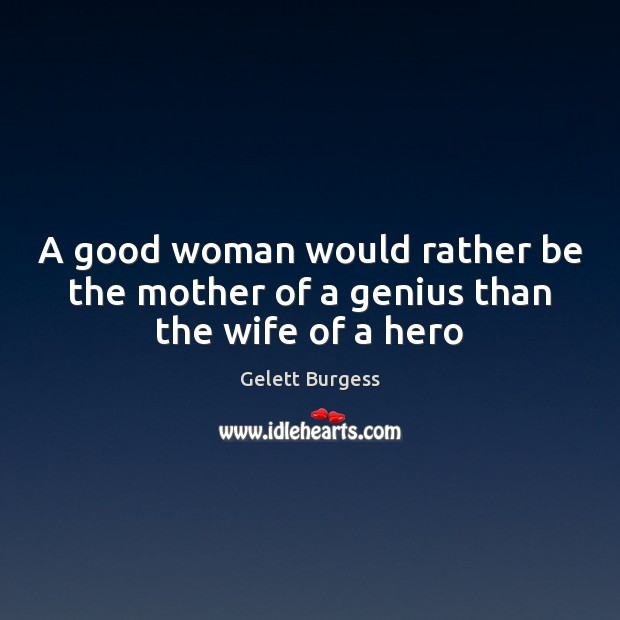 Image, A good woman would rather be the mother of a genius than the wife of a hero