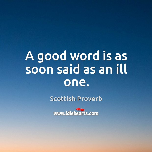 Image, A good word is as soon said as an ill one.