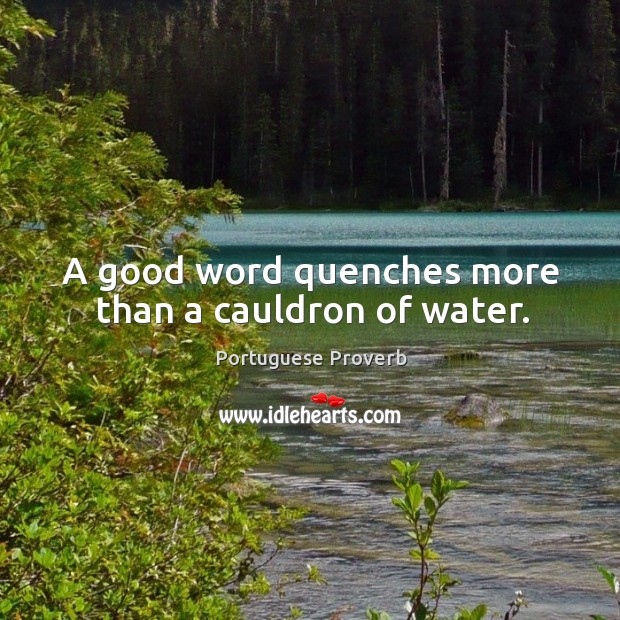 Image, A good word quenches more than a cauldron of water.